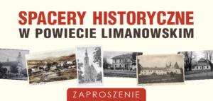 """""""Spacery historyczne w Powiecie Limanowskim"""""""